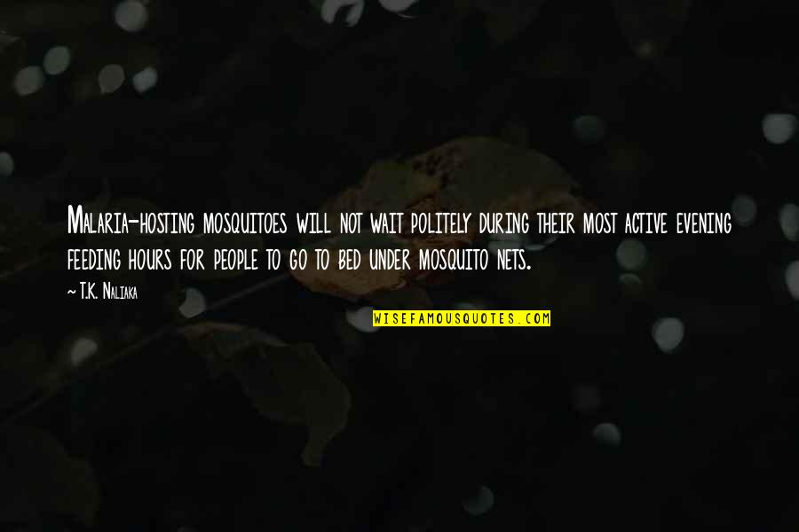 Diseases Prevention Quotes By T.K. Naliaka: Malaria-hosting mosquitoes will not wait politely during their