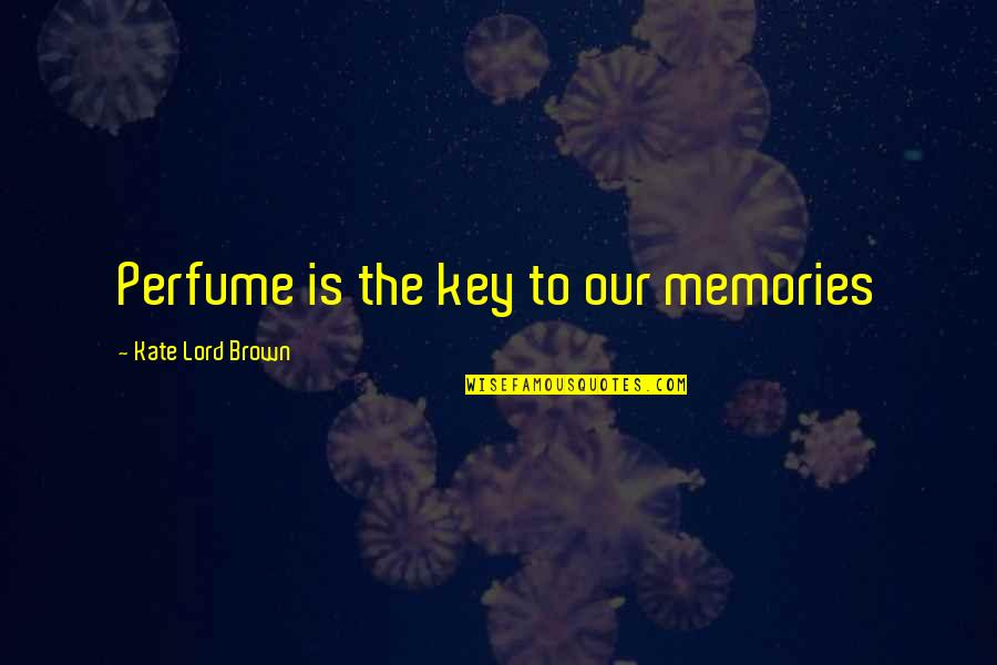 Disese Quotes By Kate Lord Brown: Perfume is the key to our memories