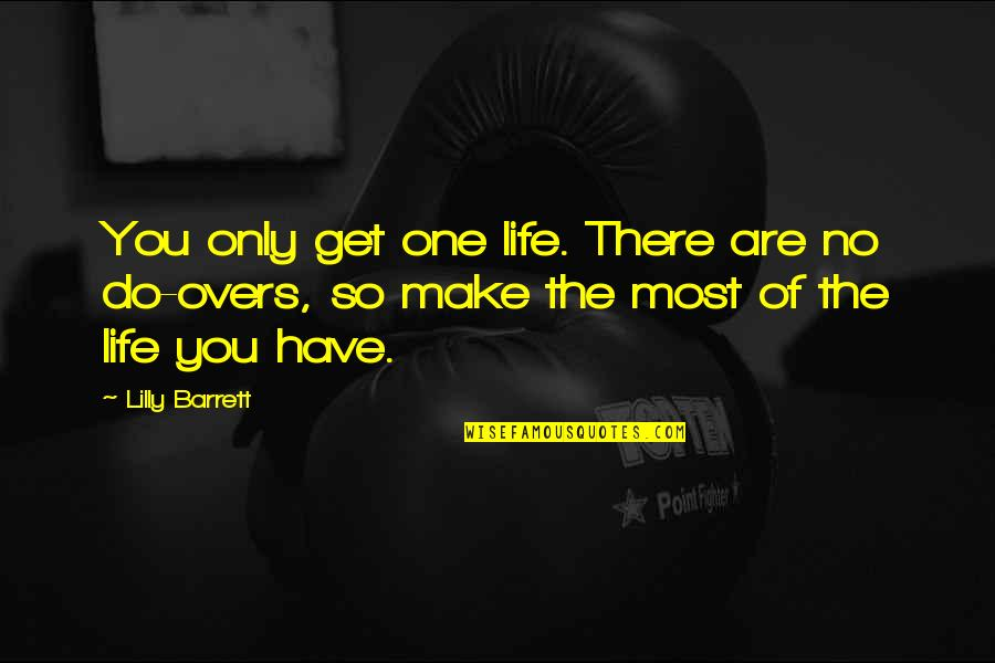 Disfruta Quotes By Lilly Barrett: You only get one life. There are no