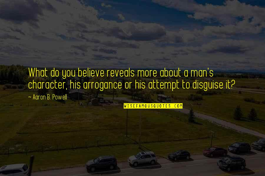 Disguise Quotes By Aaron B. Powell: What do you believe reveals more about a