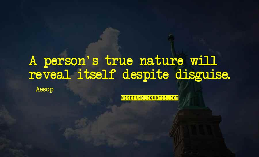 Disguise Quotes By Aesop: A person's true nature will reveal itself despite