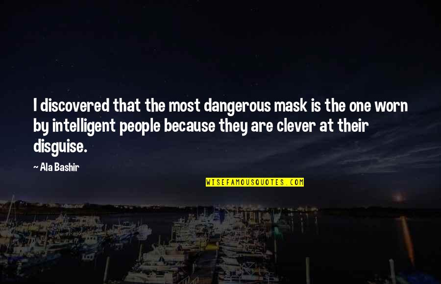 Disguise Quotes By Ala Bashir: I discovered that the most dangerous mask is