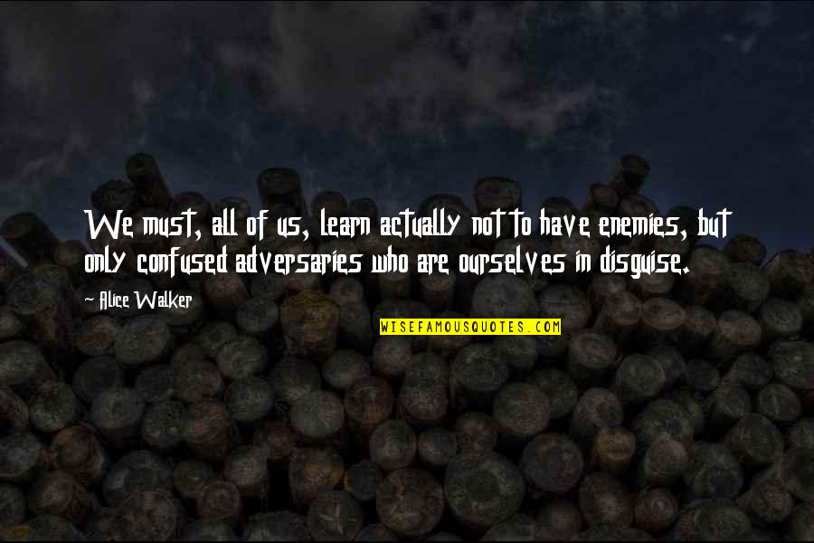 Disguise Quotes By Alice Walker: We must, all of us, learn actually not