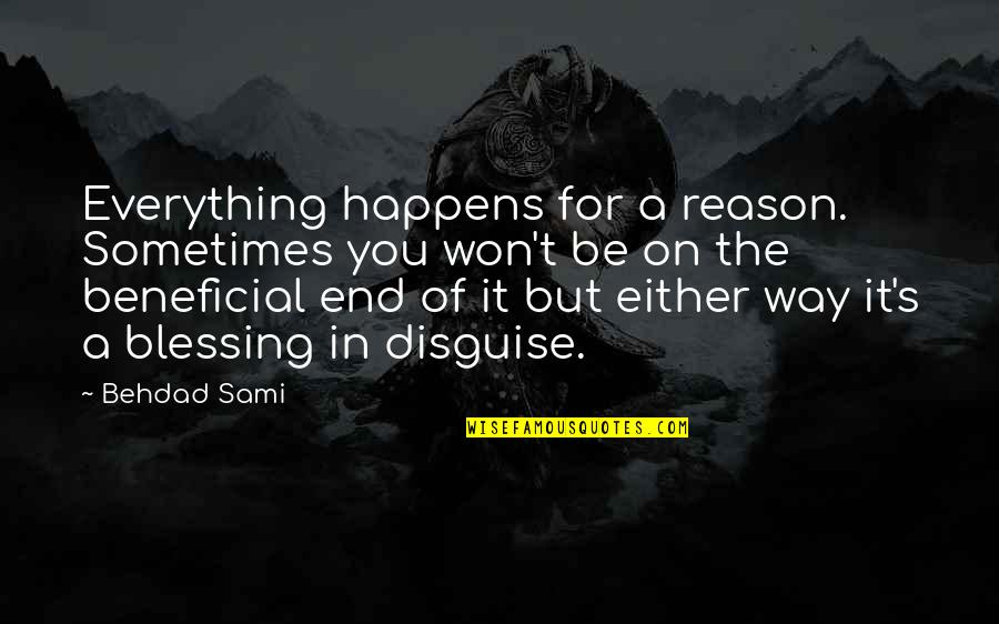 Disguise Quotes By Behdad Sami: Everything happens for a reason. Sometimes you won't