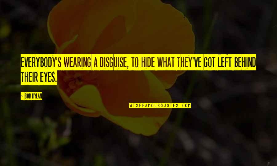 Disguise Quotes By Bob Dylan: Everybody's wearing a disguise, to hide what they've