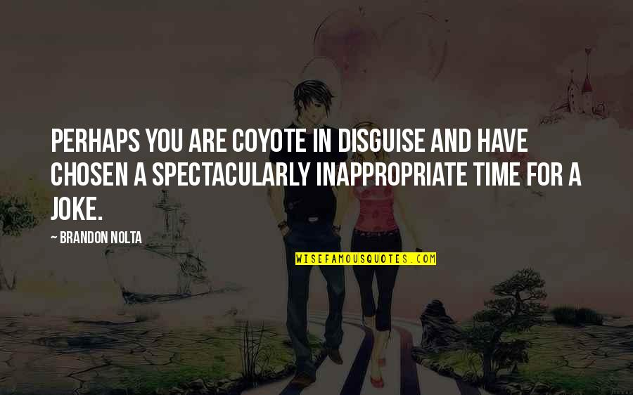Disguise Quotes By Brandon Nolta: Perhaps you are Coyote in disguise and have