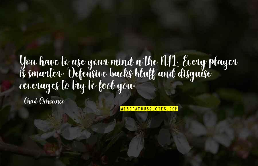 Disguise Quotes By Chad Ochocinco: You have to use your mind n the