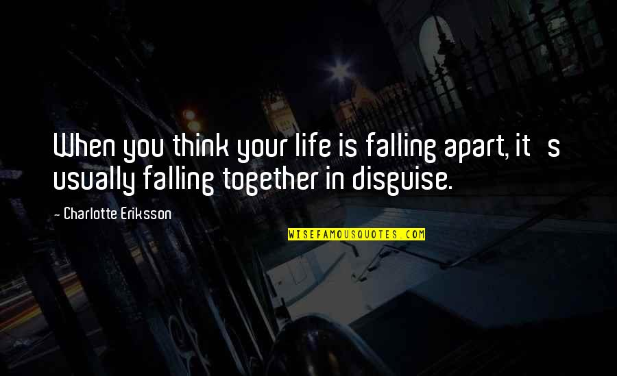 Disguise Quotes By Charlotte Eriksson: When you think your life is falling apart,