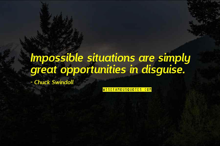 Disguise Quotes By Chuck Swindoll: Impossible situations are simply great opportunities in disguise.