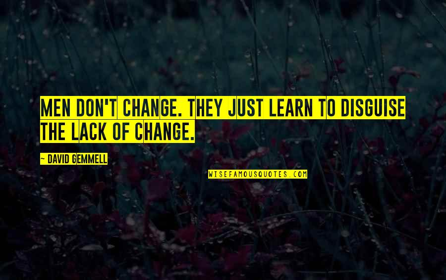 Disguise Quotes By David Gemmell: Men don't change. They just learn to disguise