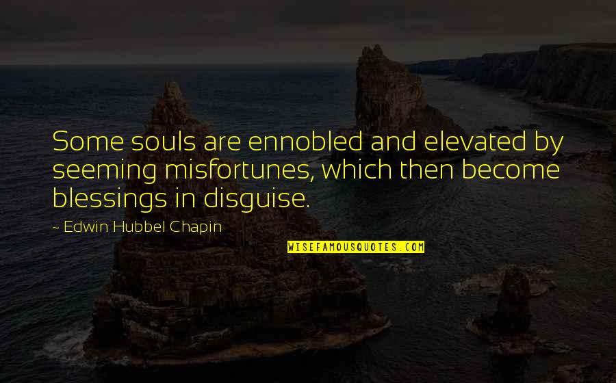 Disguise Quotes By Edwin Hubbel Chapin: Some souls are ennobled and elevated by seeming