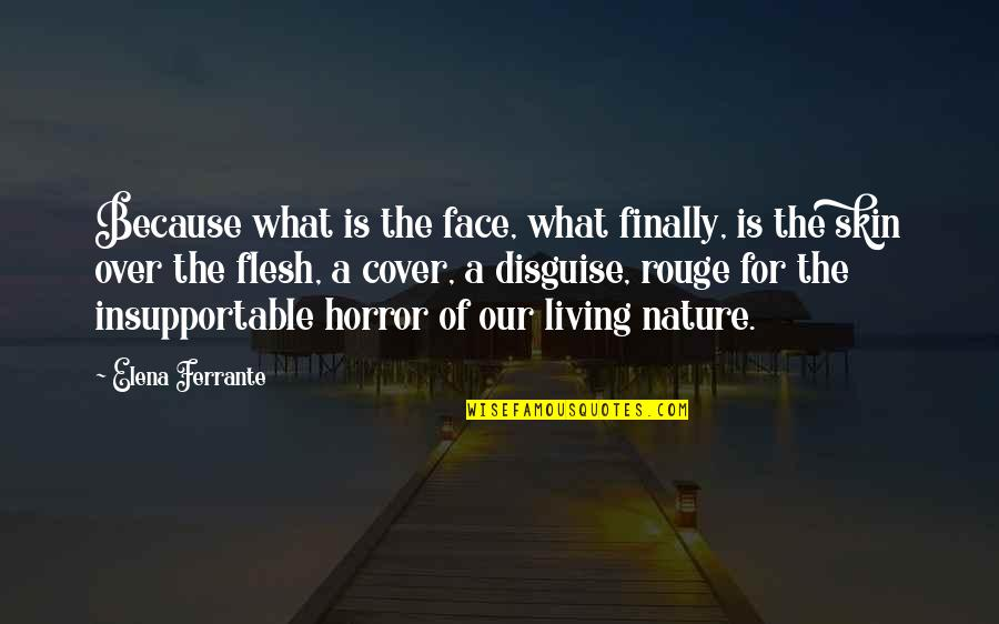 Disguise Quotes By Elena Ferrante: Because what is the face, what finally, is