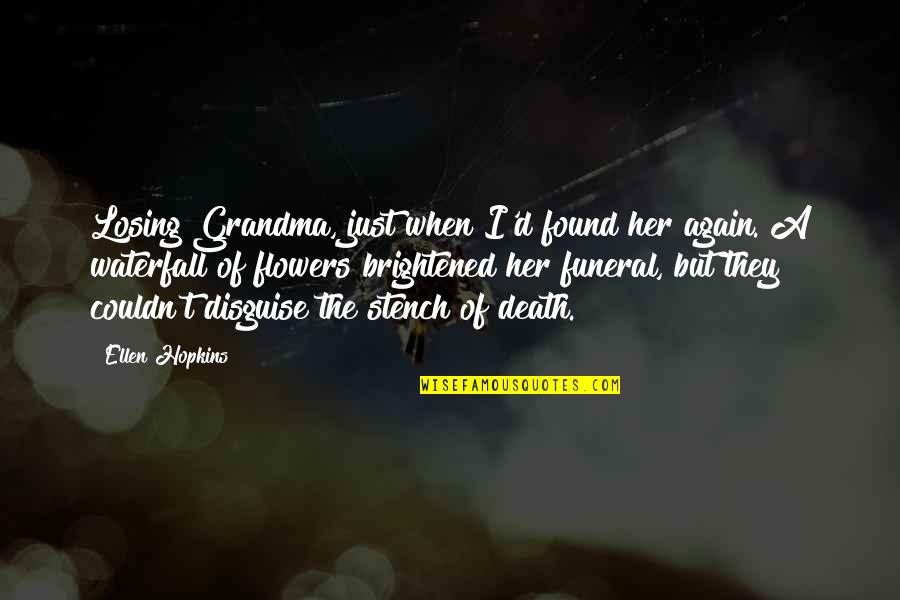 Disguise Quotes By Ellen Hopkins: Losing Grandma, just when I'd found her again.