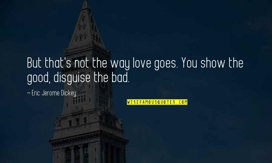 Disguise Quotes By Eric Jerome Dickey: But that's not the way love goes. You