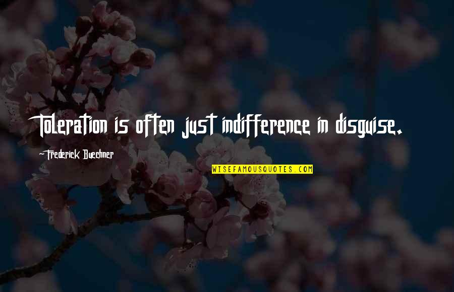 Disguise Quotes By Frederick Buechner: Toleration is often just indifference in disguise.