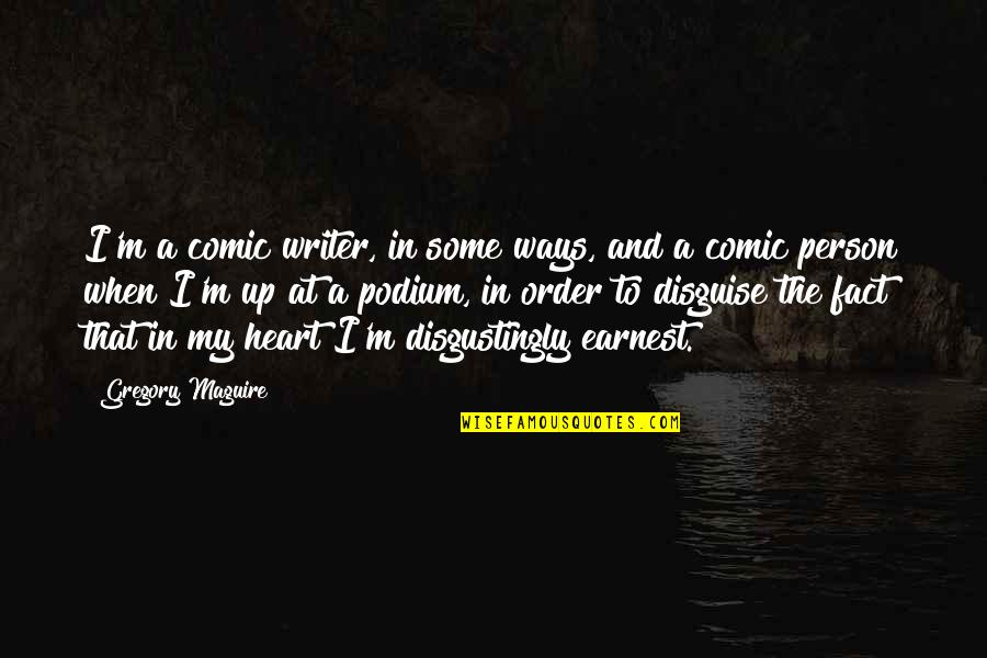 Disguise Quotes By Gregory Maguire: I'm a comic writer, in some ways, and