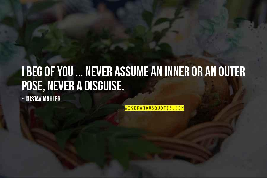 Disguise Quotes By Gustav Mahler: I beg of you ... never assume an