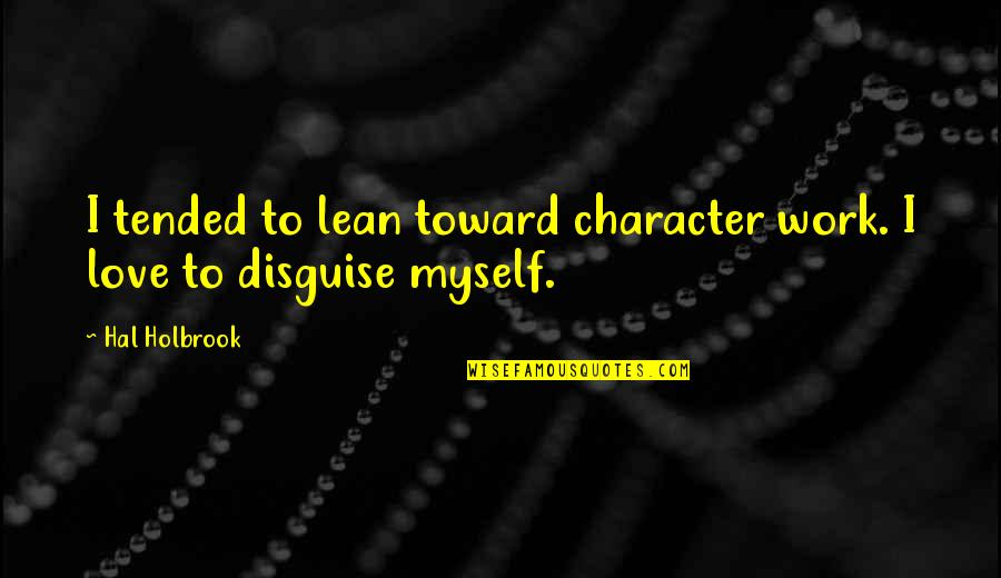 Disguise Quotes By Hal Holbrook: I tended to lean toward character work. I