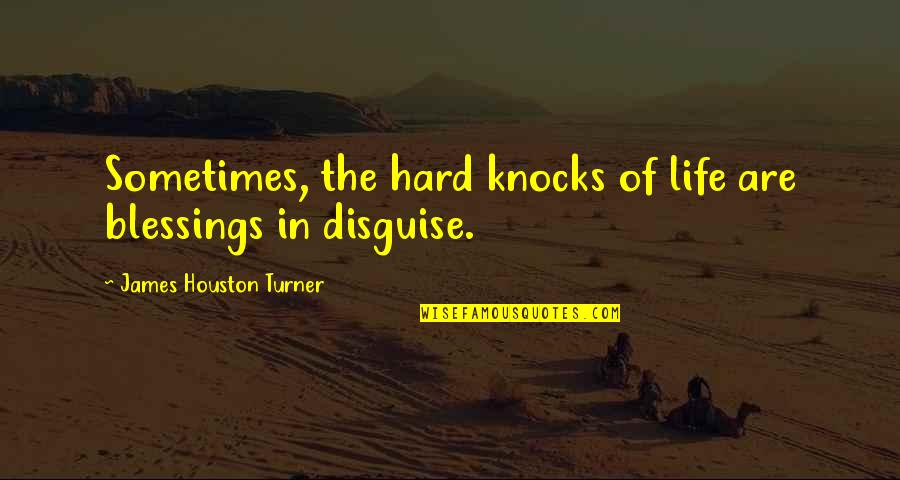 Disguise Quotes By James Houston Turner: Sometimes, the hard knocks of life are blessings