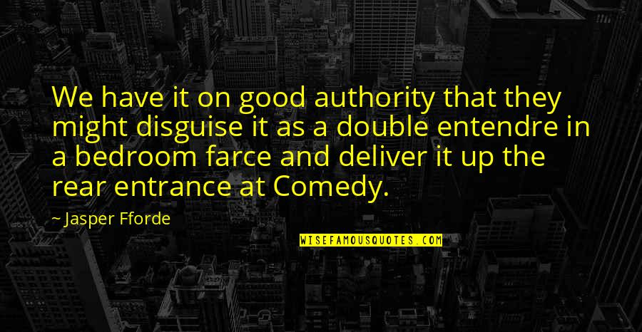 Disguise Quotes By Jasper Fforde: We have it on good authority that they
