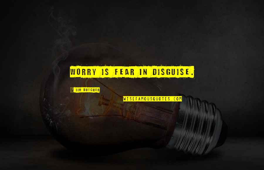 Disguise Quotes By Jim Butcher: Worry is fear in disguise.