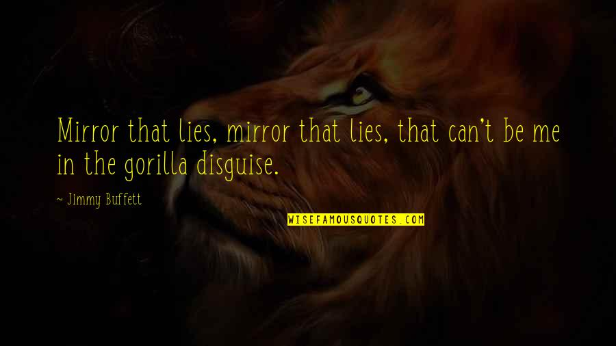 Disguise Quotes By Jimmy Buffett: Mirror that lies, mirror that lies, that can't