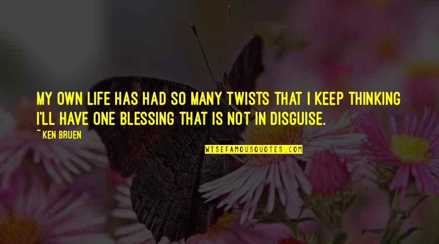 Disguise Quotes By Ken Bruen: My own life has had so many twists