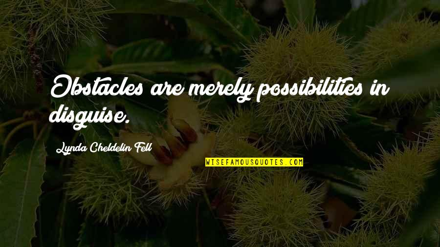Disguise Quotes By Lynda Cheldelin Fell: Obstacles are merely possibilities in disguise.