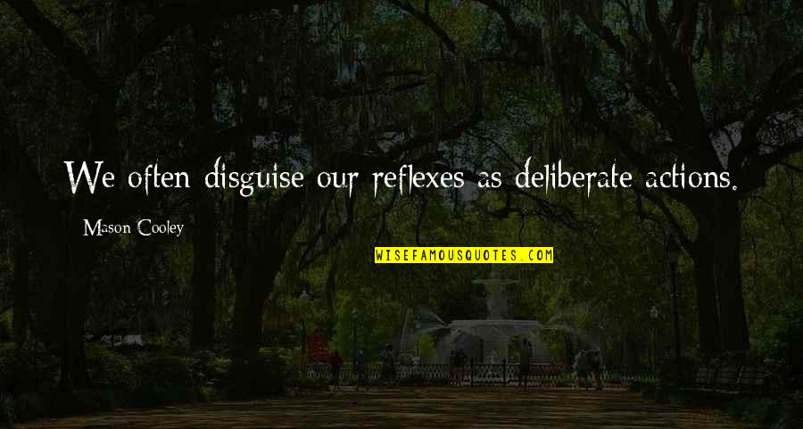 Disguise Quotes By Mason Cooley: We often disguise our reflexes as deliberate actions.