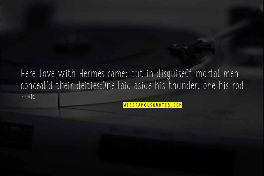 Disguise Quotes By Ovid: Here Jove with Hermes came; but in disguiseOf