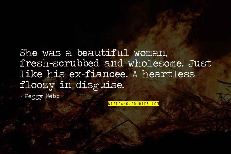 Disguise Quotes By Peggy Webb: She was a beautiful woman, fresh-scrubbed and wholesome.