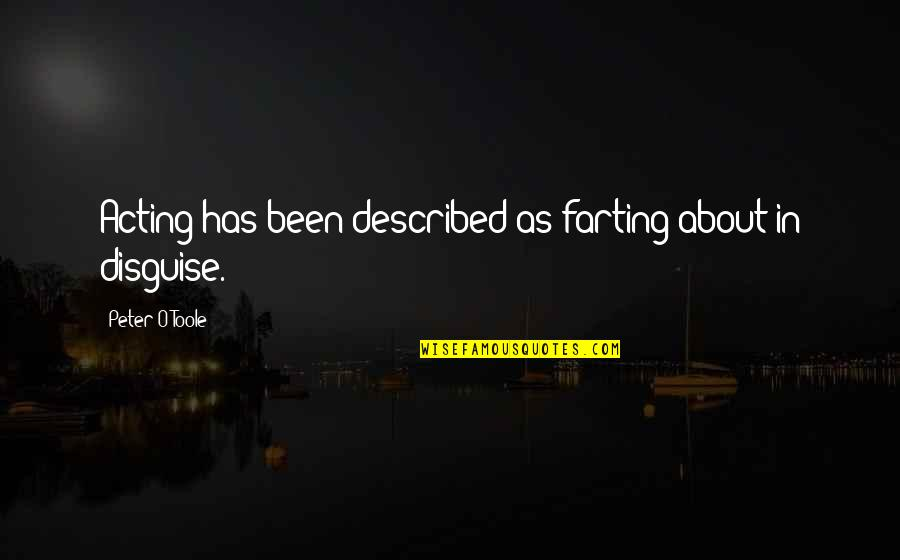 Disguise Quotes By Peter O'Toole: Acting has been described as farting about in