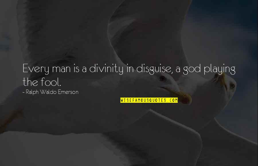 Disguise Quotes By Ralph Waldo Emerson: Every man is a divinity in disguise, a