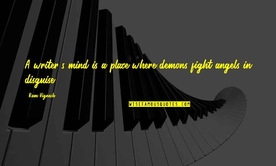 Disguise Quotes By Ram Vignesh: A writer's mind is a place where demons