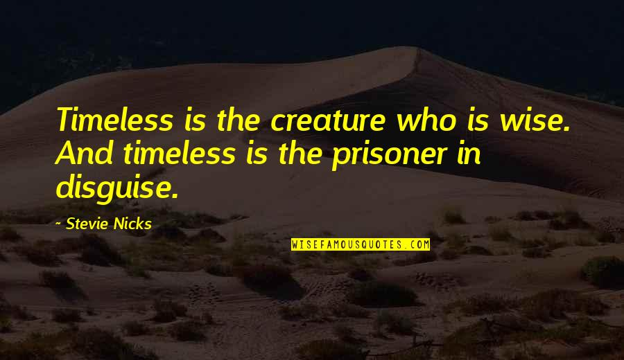 Disguise Quotes By Stevie Nicks: Timeless is the creature who is wise. And