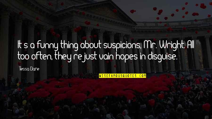 Disguise Quotes By Tessa Dare: It's a funny thing about suspicions, Mr. Wright.