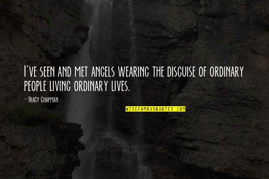Disguise Quotes By Tracy Chapman: I've seen and met angels wearing the disguise