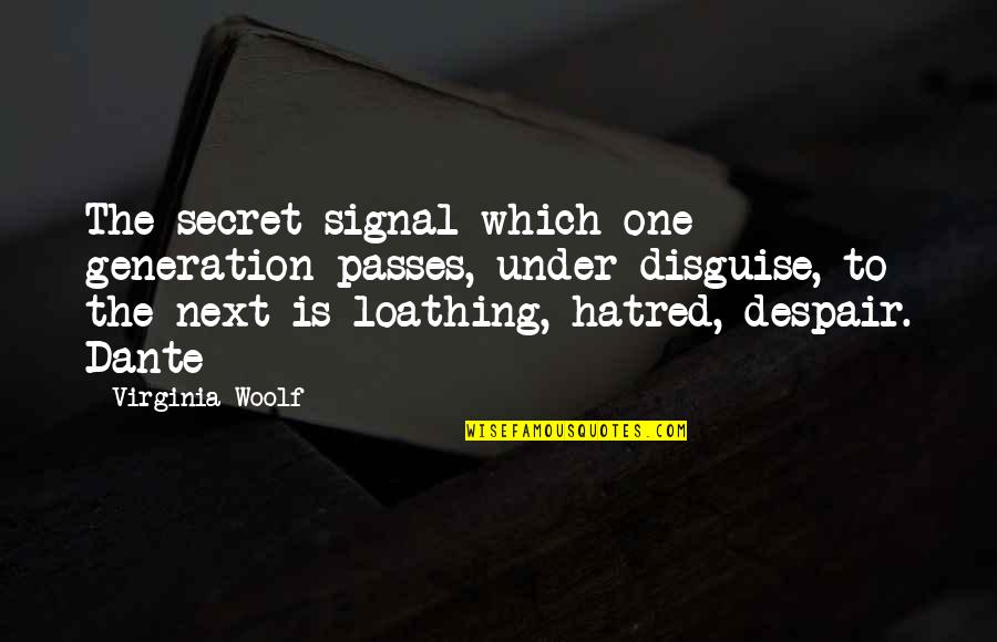 Disguise Quotes By Virginia Woolf: The secret signal which one generation passes, under