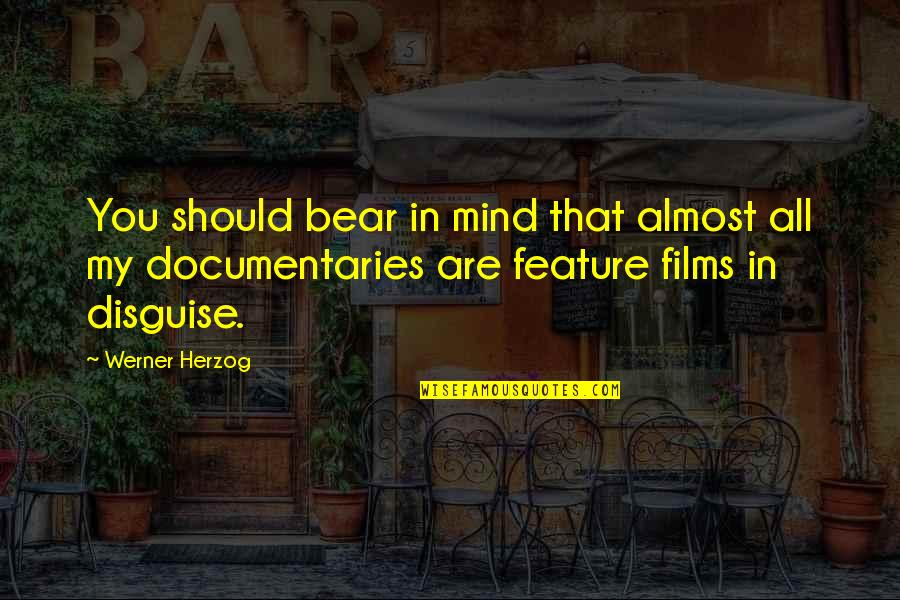 Disguise Quotes By Werner Herzog: You should bear in mind that almost all