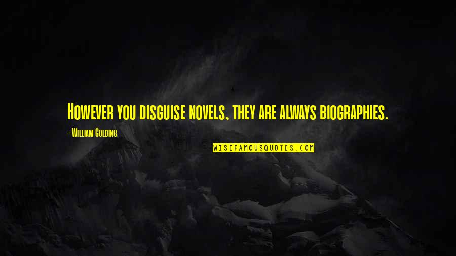 Disguise Quotes By William Golding: However you disguise novels, they are always biographies.