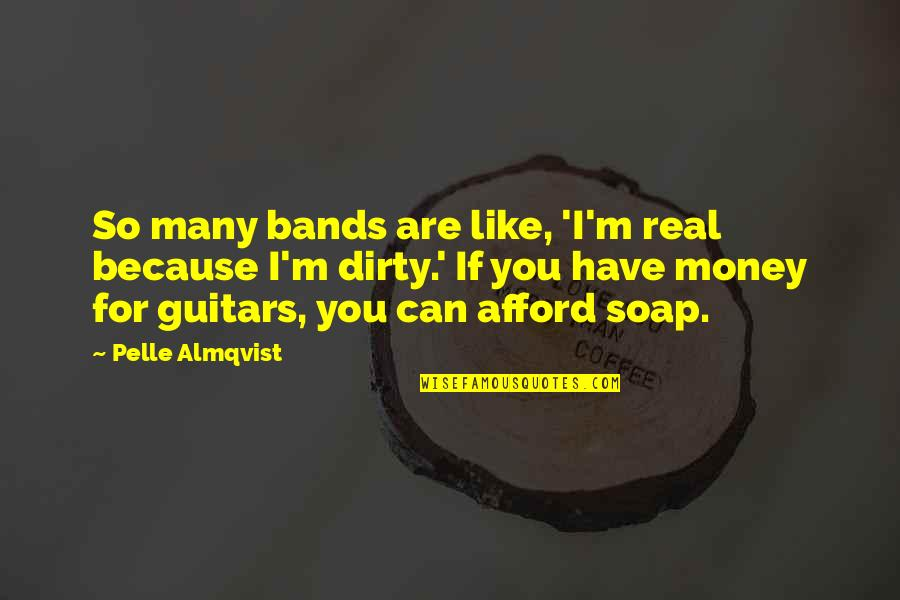 Diskworld Quotes By Pelle Almqvist: So many bands are like, 'I'm real because