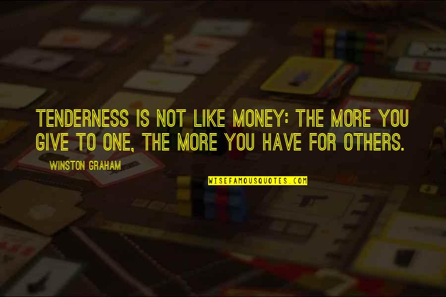 Diskworld Quotes By Winston Graham: Tenderness is not like money: the more you