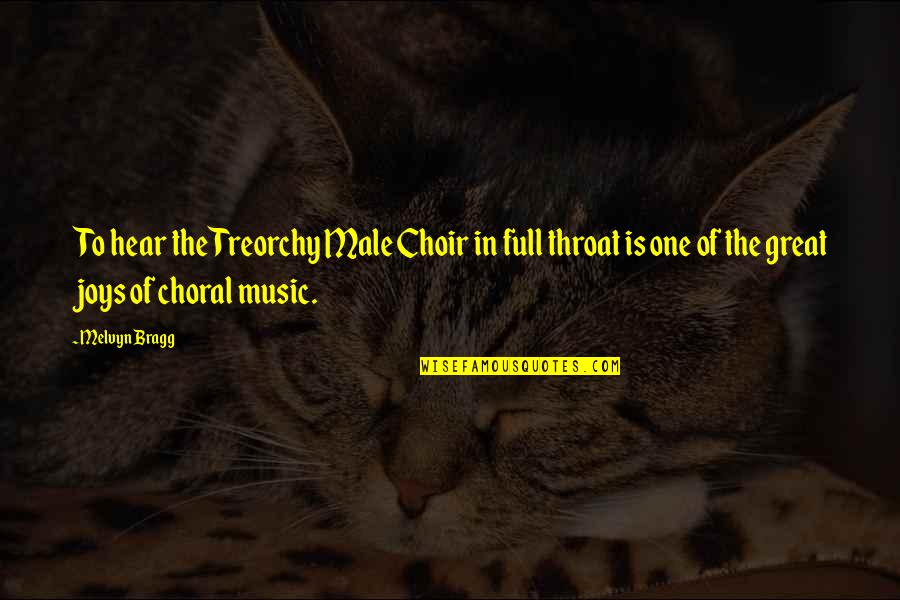 Disliking Reading Quotes By Melvyn Bragg: To hear the Treorchy Male Choir in full