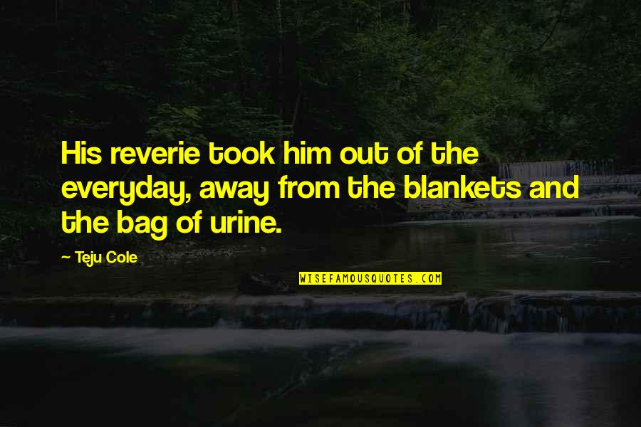 Disliking Reading Quotes By Teju Cole: His reverie took him out of the everyday,