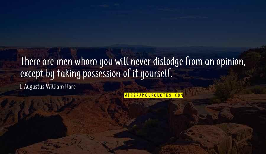 Dislodge Quotes By Augustus William Hare: There are men whom you will never dislodge