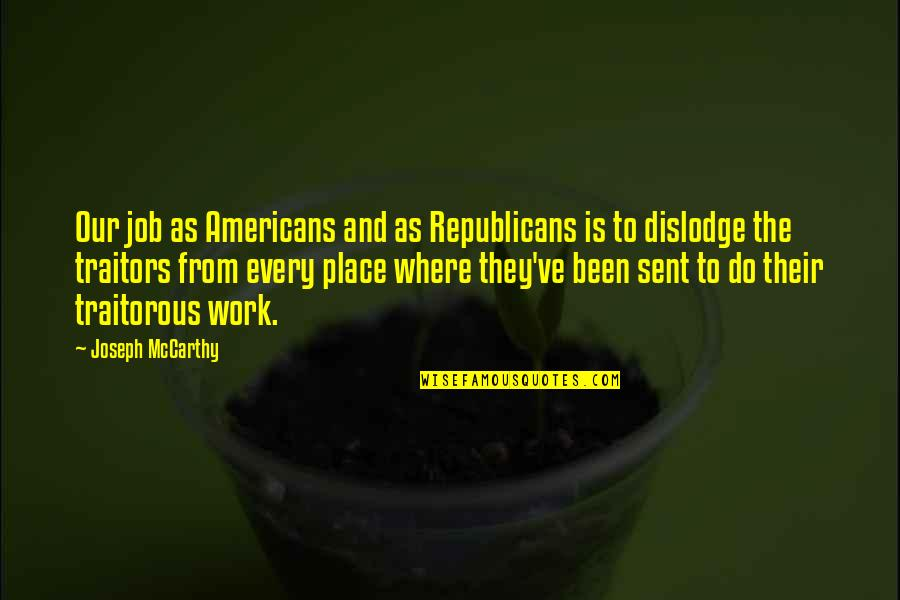 Dislodge Quotes By Joseph McCarthy: Our job as Americans and as Republicans is
