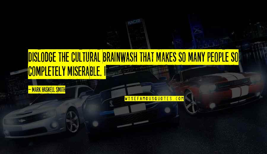 Dislodge Quotes By Mark Haskell Smith: Dislodge the cultural brainwash that makes so many