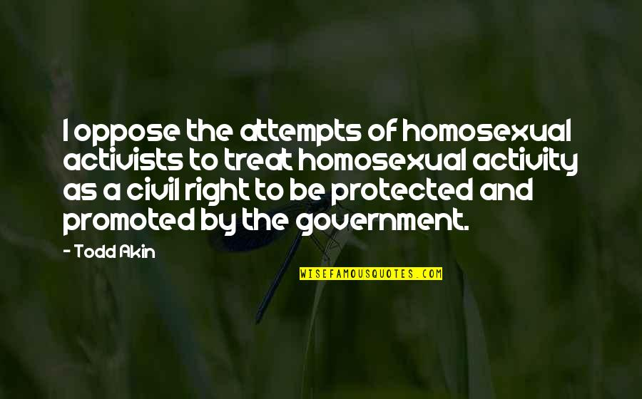 Dislodge Quotes By Todd Akin: I oppose the attempts of homosexual activists to