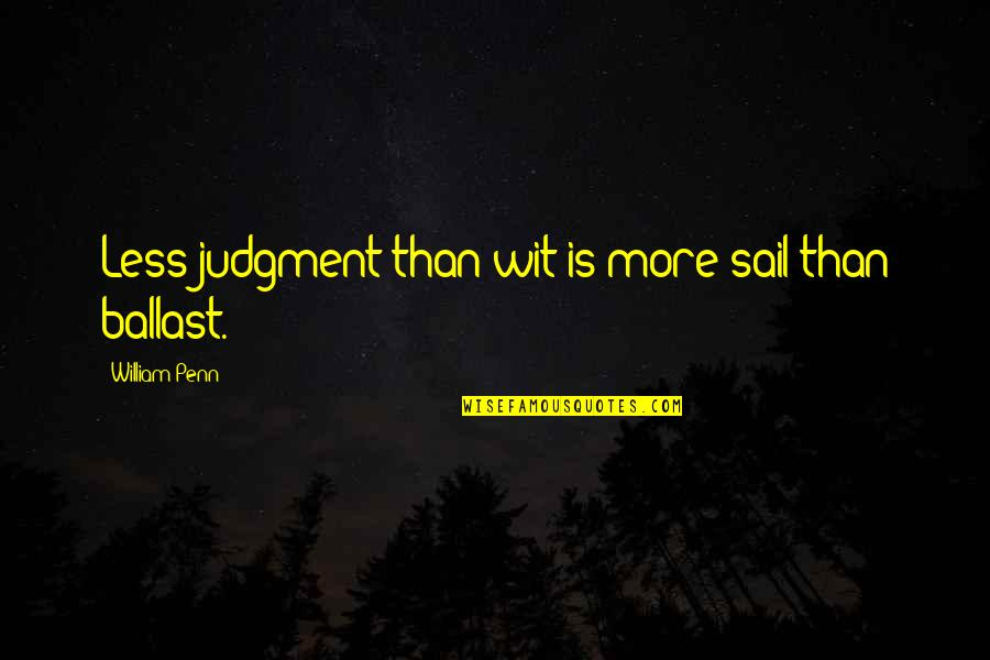 Dislodge Quotes By William Penn: Less judgment than wit is more sail than