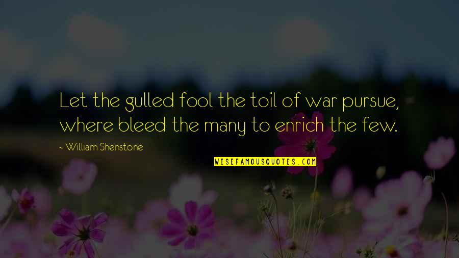 Dislodge Quotes By William Shenstone: Let the gulled fool the toil of war